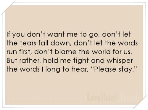 If you don\'t want me to go, don\'t let the tears... - iLoveHateU