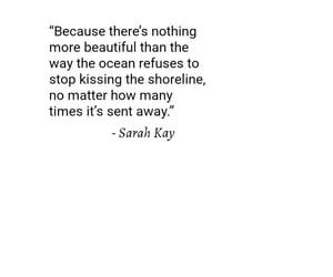 Sarah Kay || quotes || beach, shoreline, surf, ocean, sea, water, sand