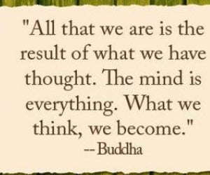 Buddha, the mind is everything, and all that we are image
