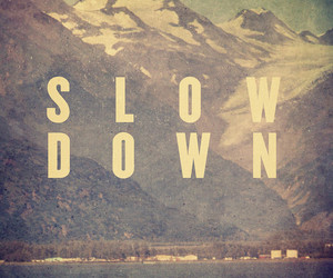 mountains, slow down, and text image