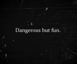 quotes, fun, and dangerous image