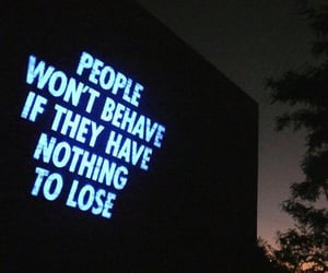 People won't behave if they have nothing to lose.