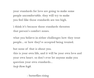 your standards for love are going to make some people uncomfortable. they will try to make you feel like those standards are too high.