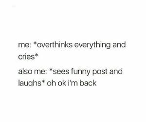 Haha this is so me! I was crying over a stupid Scenario I made up and then I saw a meme and I just laughed 😂