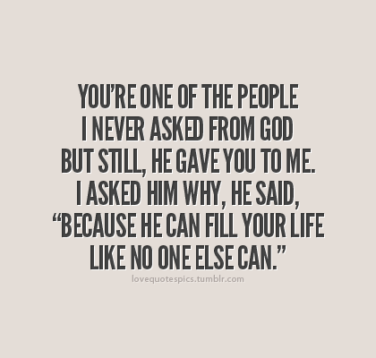 Love Quotes Pics Youre One Of The People I Never Asked From God