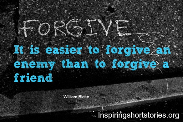 its easier to forgive an enemy than a friend