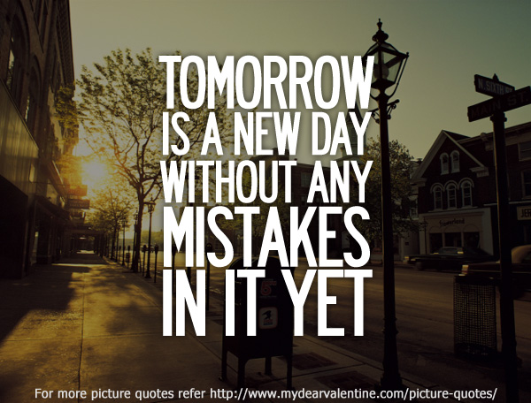 Tomorrow Is A New Day Picture Quotes Mydearvalentinecom