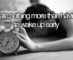 early, wake up, and hate image