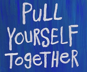 quote, text, and pull yourself together image