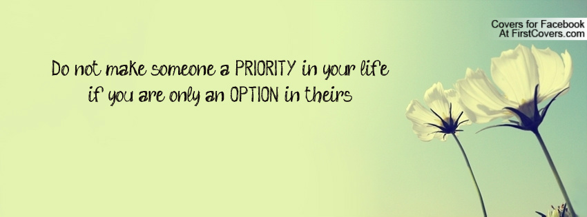 Do not make someone a PRIORITY in your life if you are only ...