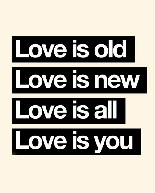 Love Is Old Love Is New Love Is All Love Is You