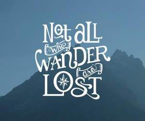 BrainyQuote / Not all who wander are lost