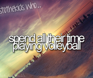 volleyball, heres to the kids who, and love image