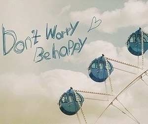 dont worry, happy, and text image