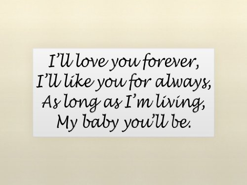 Iu0027LL LOVE YOU FOREVER, Iu0027LL LIKE YOU FOR ALWAYS, AS LONG AS Iu0027M LIVING, MY  BABY YOUu0027LL BE Vinyl Wall Quotes Love Sayings Home Art Decor Decal | Vinyl  Quotes