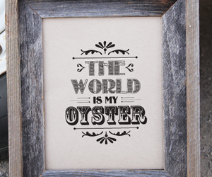 the world is my oyster, tumbleroot art, and tumbleroot typography image