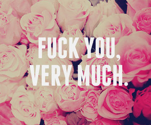 flowers, text, and fuck image