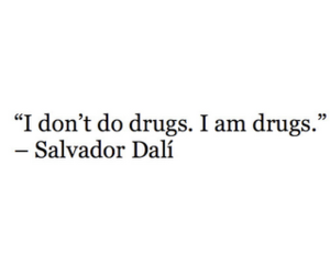 drugs, quote, and salvador dali image