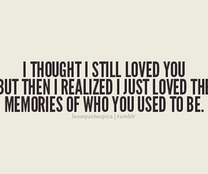 Love Quotes Pics I Thought I Still Loved You But Then I Realized I