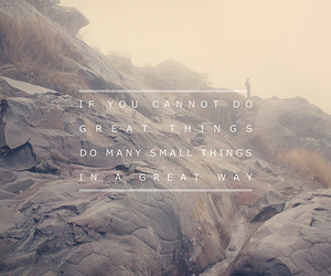 great things and do small things image