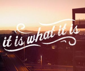 quotes, life, and it is what it is image