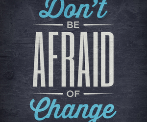 change, afraid, and quotes image