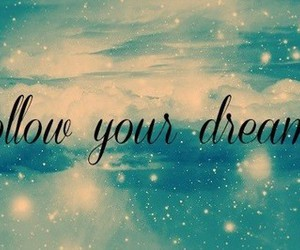Dream, follow, and text image
