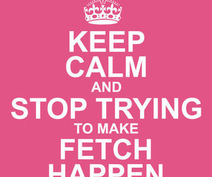 keep calm and mean girls image