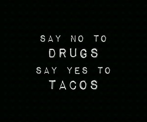 tacos, drugs, and quote image