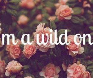 wild, flowers, and quote image