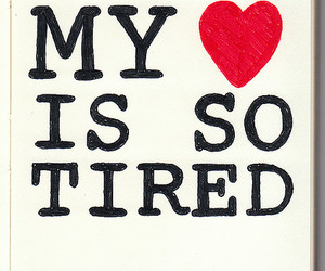 tired, heart, and quote image