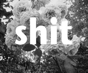 shit, flowers, and text image