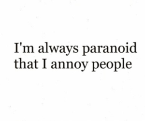 quote, paranoid, and annoy image