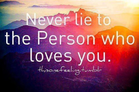Love Quotes Pics • Never lie to the person who loves you.