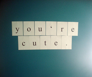 cute, text, and you image