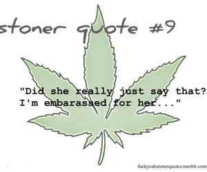 Stoner Quotes 75 images about stoner quotes on We Heart It | See more about  Stoner Quotes