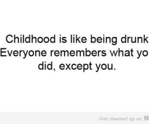 childhood, drunk, and quote image