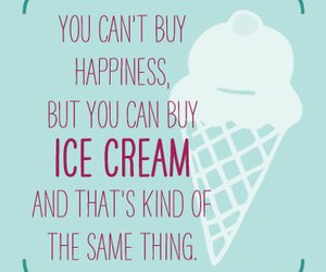 happiness, ice cream, and quotes image