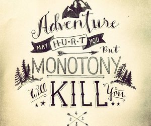 adventure, quotes, and monotony image