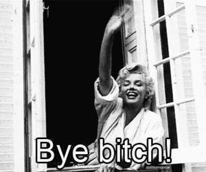 bitch, bye, and Marilyn Monroe image