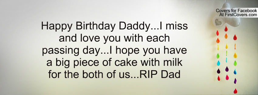 happy birthday daddyi miss and love you with each passing dayi hope you have a big piece of cake with milk for the both of usrip dad facebook quote