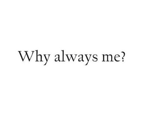why, always, and me image