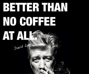 coffee, quotes, and david lynch image