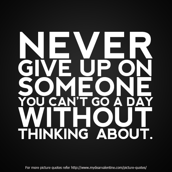 Never Give Up On Someone Picture Quotes Mydearvalentinecom