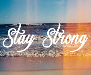 stay strong, quote, and stay image