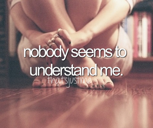 understand, nobody, and me image