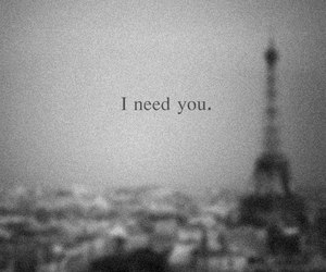 paris, i need you, and black and white image