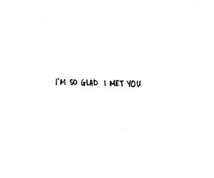 glad, quote, and i met you image