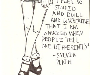quotes, stupid, and sylvia plath image