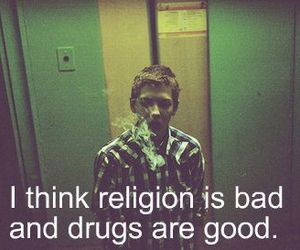 drugs, religion, and bad image